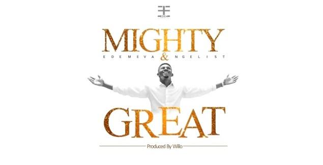 Edem Evangelist - Mighty & Great (Prod By Willo)
