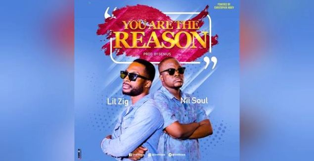 Nii Soul ft Lil Zig - You Are The Reason