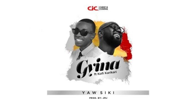 Yaw Siki ft Kofi Karikari - Gyina (Prod By JMJ)
