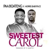 Paa Boateng ft Morris Babyface - Sweestest Carol (Music Download)