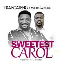 Paa Boateng ft Morris Babyface - Sweestest Carol (Music Download)