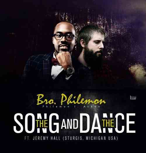 Bro Philemon ft Jeremy Rayborn Hall - The Song & Dance