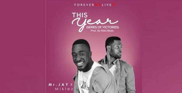 Mr Jay Songs ft Miklez - This Year (Series of Victories) (Music Download)