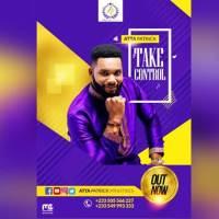 Atta Patrick - Take Control (@AttaPatrickMinistries) (Official Music Download)