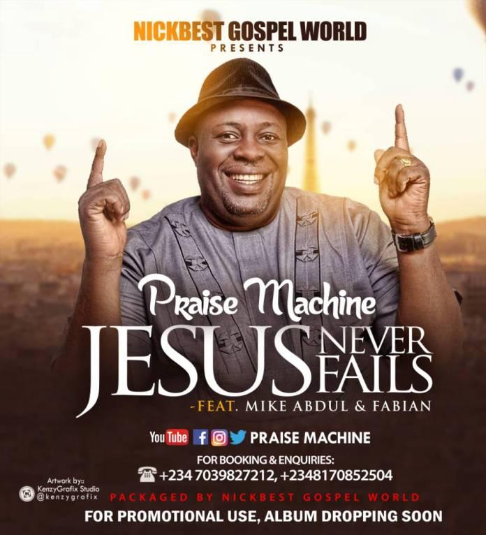 DOWNLOAD MP3] Praise Machine — Jesus Never Fails [Ft  Mike