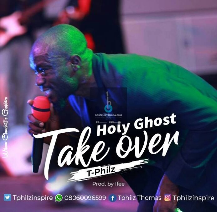 DOWNLOAD MP3 + LYRICS] Tphilz - Holy Ghost Take Over » https