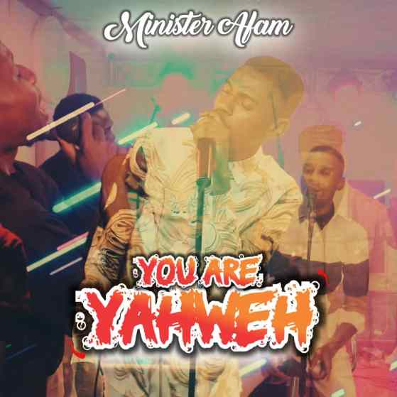 You Are Yahweh By Minister Afam