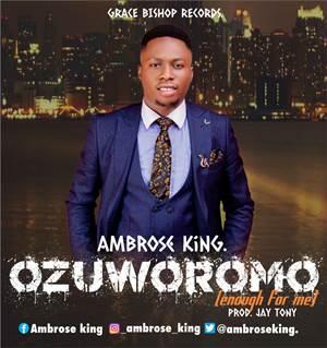 Download: Ambrose King Ozuworomo [Mp3 + Lyrics]