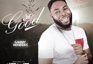 Download: Sammy Wonders – So Good [Mp3 + Lyrics]