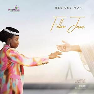 Download: Bee Cee Moh Follow Jesus [Mp3 + Lyrics +Video]