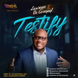 Download: Lawrence & DeCovenant Testify [Mp3 + Lyrics]