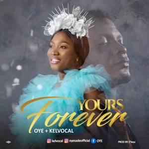 Download: Oye Yours Forever Ft Kelvocal [Mp3 + Lyrics]