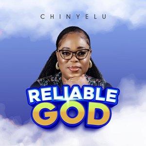 Chinyelu Reliable God (Lyrics, Mp3 Download)