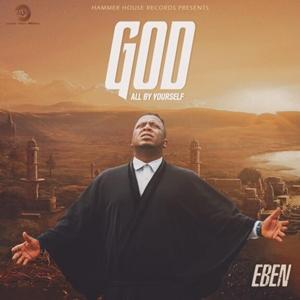 Eben – God All By Yourself lyrics, mp3