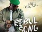 Kenny K'ore Rebul Song [Mp3 + Lyrics + Video + Download]