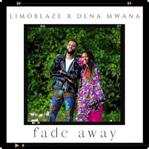 "Limoblaze ""Fade Away"" ft. Dena Mwana [Mp3 + Lyrics Download]"