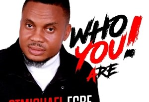StMichael Egbe Who You Are, Lyrics, Mp3, Video Download