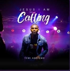 Yemi Adeyemo Jesus I am calling lyrics, mp3