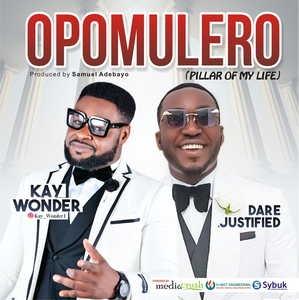 Kay Wonder - Opomulero ft Dare Justified Lyrics & Mp3