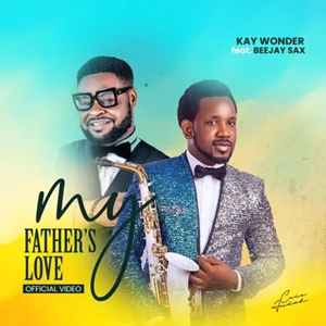 Kay Wonder - My Father's Love Ft. Beejay Sax