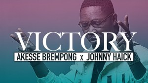 Akesse Brempong - Victory ft. Johnny Haick