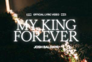Bethel Music - My King Forever Mp3 Download (Video, Lyrics)
