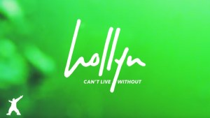 Hollyn - Can t Live Without