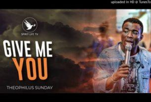 Theophilus Sunday - Give Me You (Lyrics, Mp3 Download)