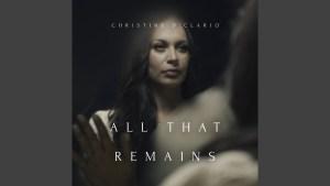 Christine D'Clario - All That Remains (Lyrics, Mp3 Download)