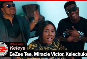 EeZee Tee - Keleya ft Miracle VIctor & Kelechukwu (Lyrics,Video, Mp3 Download)