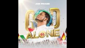 Joe Praize - God Alone (Lyrics, Mp3 Download)