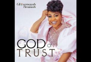 Glowreeyah Braimah - God Of Trust (Lyrics, Mp3 Download)