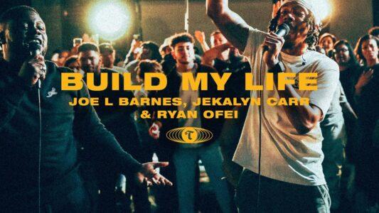 Maverick City /Tribl - Build My Life ft. Joe L Barnes, Jekalyn Carr & Ryan Ofei (Lyrics, Mp3)