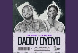 The Vessel - Daddy Oyoyo Ft. Folabi Nuel (Lyrics, Mp3 Download)