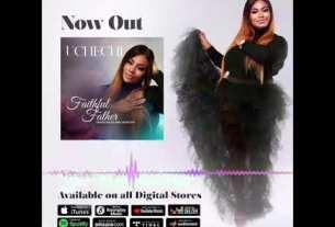 Uchechi - Faithful Father (Mp3 Download)
