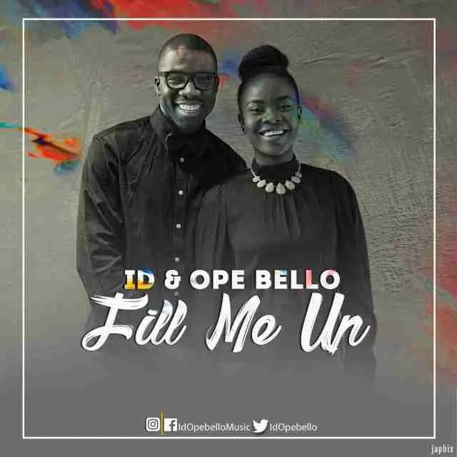 Id & ope bello – fill me up [audio mp3 download] | gospelmack.