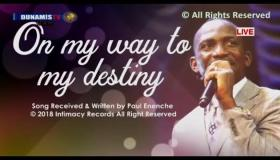 I'M ON MY WAY TO DESTINY By – DR PAUL ENENCHE