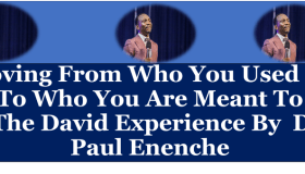 Moving From Who You Used To Be To Who You Are Meant To Be – The David Experience By Dr. Paul Enenche