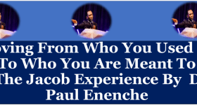 Moving From Who You Used To Be To Who You Are Meant To Be – The Jacob Experience By Dr. Paul Enenche.