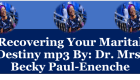 Recovering Your Marital Destiny mp3 By: Dr. Mrs. Becky Paul-Enenche
