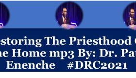 Restoring The Priesthood Of The Home mp3 By: Dr. Paul Enenche