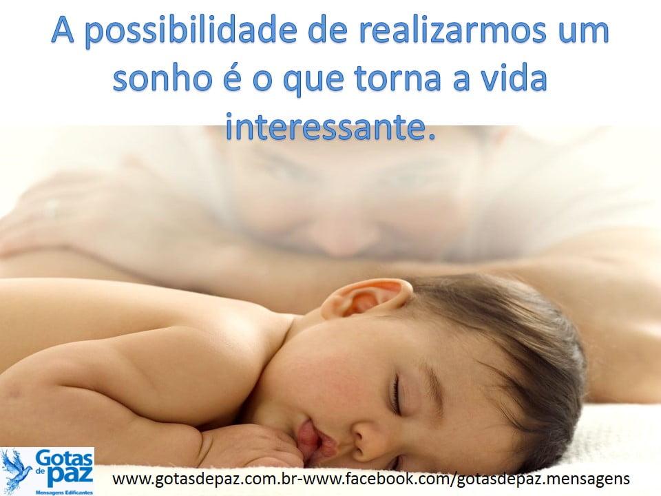 A possibilidade de realizarmos um sonho é o que torna a vida interessante.