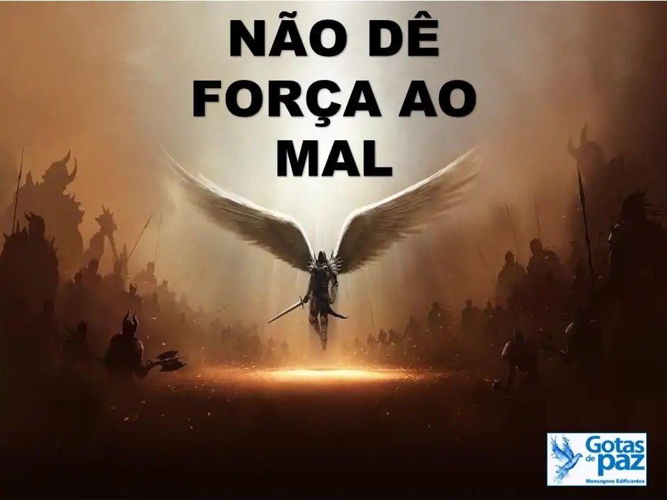 NÃO DÊ FORÇA AO MAL