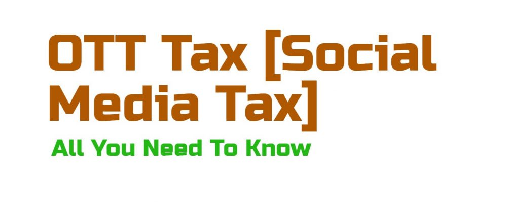What is OTT Tax or Social Media Tax. All You Need To Know (FAQ)