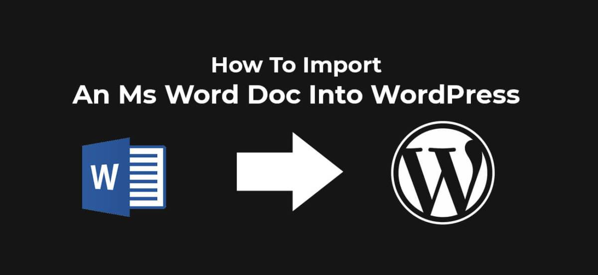 How To Import An Ms Word Doc Into Wordpress Posts And Pages