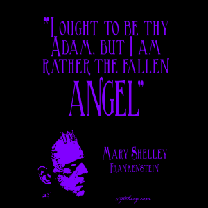 """""""I ought to be thy Adam, but I am rather the fallen Angel,"""" Mary Shelley's Frankenstein"""