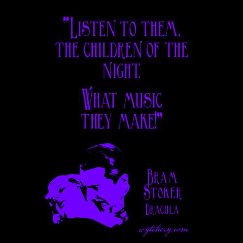 """Listen to them, the children of the night. What music they make!"" Bram Stoker, Dracula"