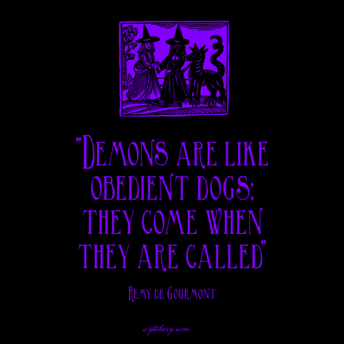 """""""Demons are like obedient dogs; they come when they are called,"""" Remy de Gourmont"""