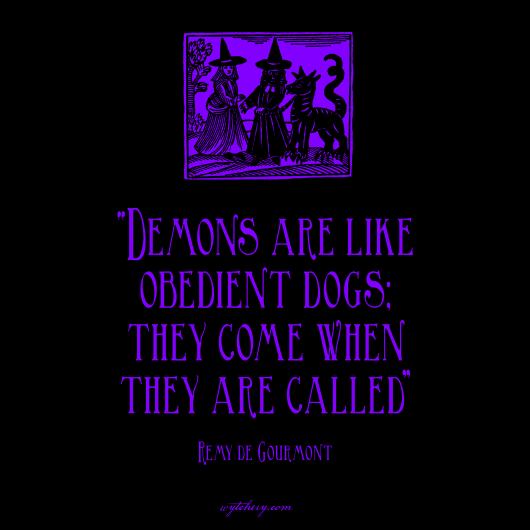 """Demons are like obedient dogs; they come when they are called,"" Remy de Gourmont"