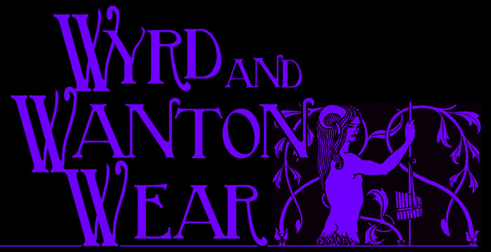 Wyrd and Wanton Wear